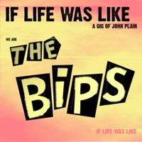 Bips - If Life Was Like a Gig Of John Plain LP