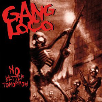 Gang Loco - No Better Tomorrow CD
