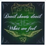 What We Feel / Devil Shoot Devil - CD
